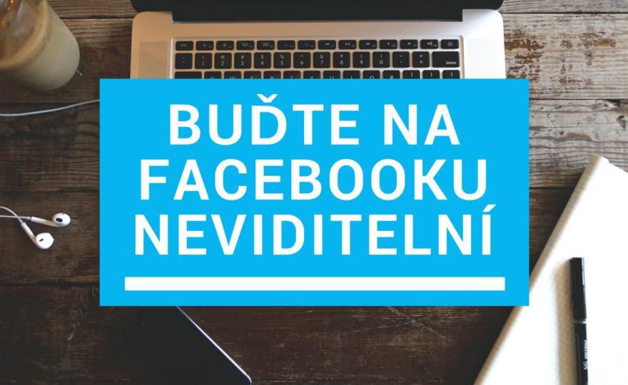 Jak být na Facebooku neviditelný