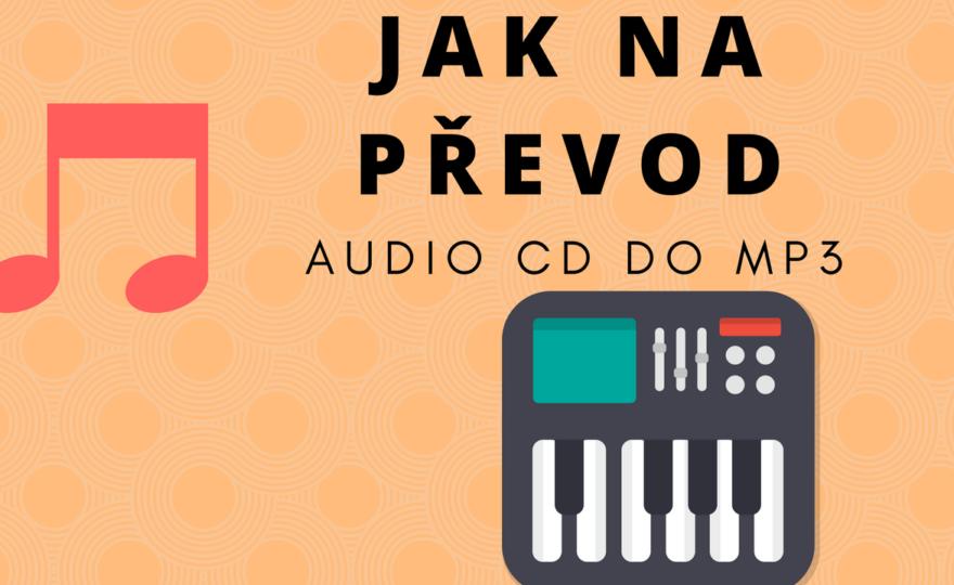 Jak na převod audio CD do MP3